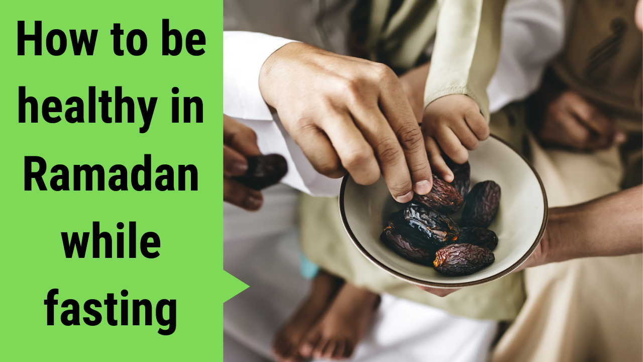 How to be healthy while fasting in Ramadan - Resources for patients and clinicians.