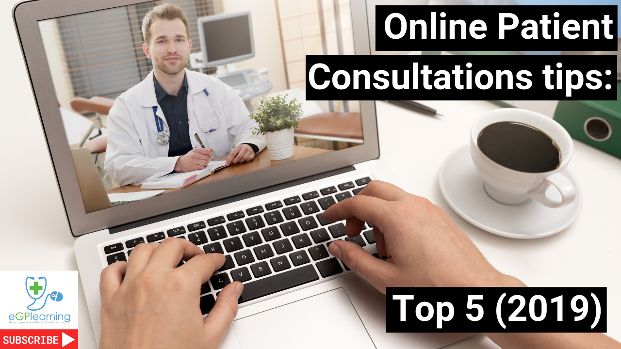 Online patient consultations, here is my top 5 tips to get the most out of your consutlation