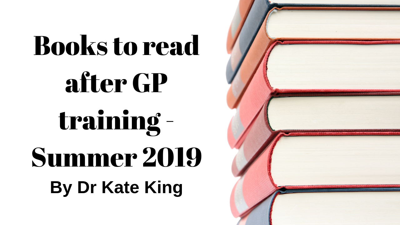 Books to read after GP training, A summer 2019 list by Dr Kate King.