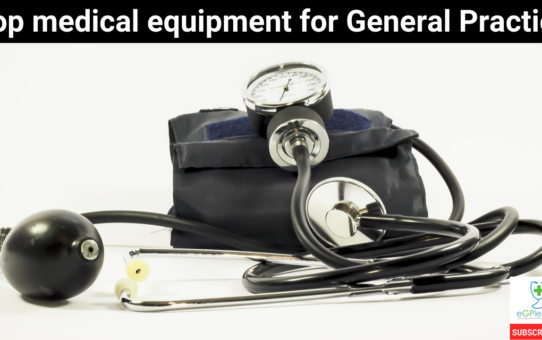 A guide to the top medical equipment you may need in General Practice or working as a GP.
