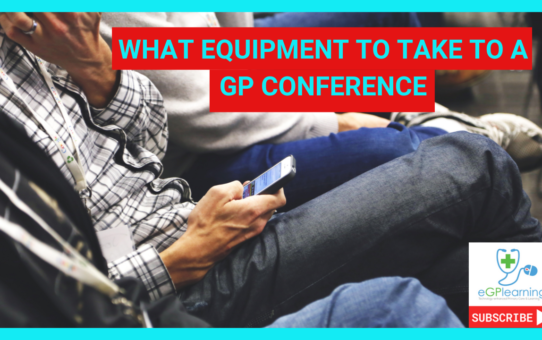 What equipment to take to a GP conference - to help you learn or be comfortable