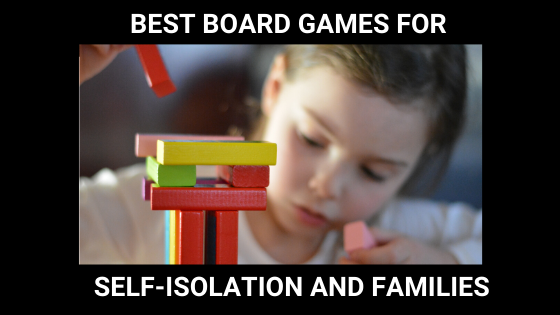 Best Board games for self-isolation and families