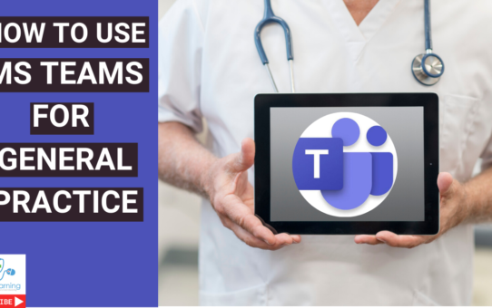 How to us MS teams in general practice- a walk through guide for GPs and their teams