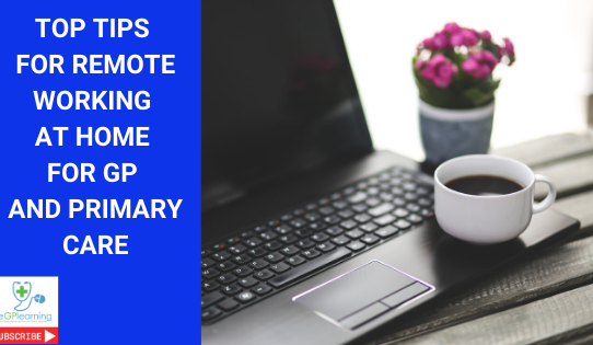 Top tips for remote working at home for GPs and Primary Care