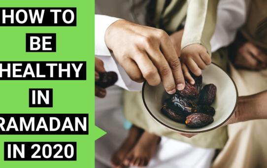 How to be healthy in Ramadan in 2020 while fasting